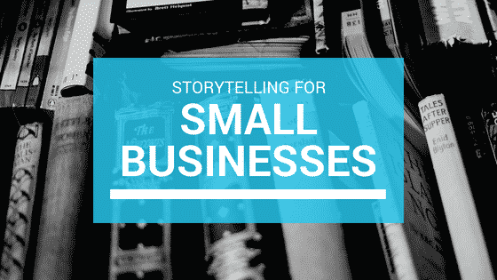 Storytelling For Small Businesses